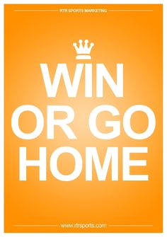 Win Or Go Home