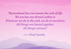 A quote to make you feel less alone. Quote written by a great man, Chief Seattle. We Are All One, We Are The World, In This World, Amazing Quotes, Great Quotes, Inspirational Quotes, Motivational, Yoga Quotes, Me Quotes
