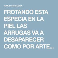 FROTANDO ESTA ESPECIA EN LA PIEL LAS ARRUGAS VA A DESAPARECER COMO POR ARTE DE MAGIA!!!
