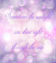 """""""Sometimes the sunlight can shine right through the rain"""" #Quote by #KenGauthier  Please like & repin"""
