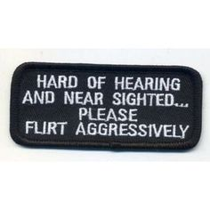 Hard of Hearing and Near Sighted Please Flirt  IRON ON Patch