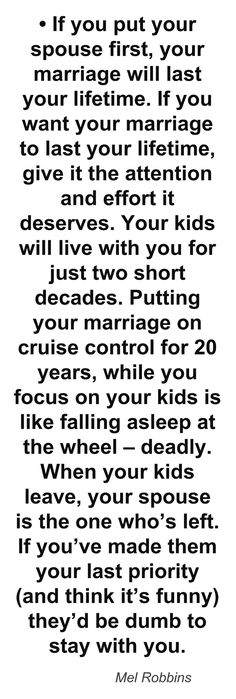 Never thought of it this way! Me and my husband almost learned this the hard way we know know that you have to put your marriage 1st it will make you and your kids happier!!!