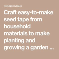 Craft easy-to-make seed tape from household materials to make planting and growing a garden from scratch a breeze. For more useful gardening advice, visit P&G everyday today!