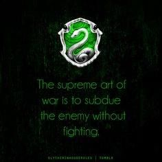 Slytherin: The supreme art of war is to subdue the enemy without fighting