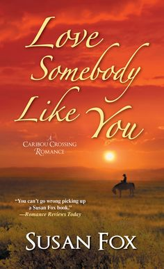 Love Somebody Like You romance novel by Susan Fox, title 4 in the Caribou Crossing Romances series. Set in British Columbia.