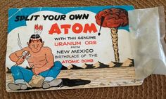 Split your own atom with genuine uranium ore from New Mexico...just the thing to bring home! ~ 1953