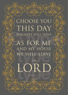 Choose Ye This Day ... As for Me and My House We Will Serve the Lord