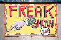 Freak Show Sign, Coney Island. I was afraid of Freak Shows when I was a kid and never went in to one.