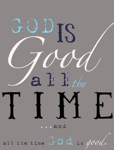 God is good... all the time.