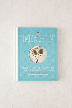 Date Night In: 120 Recipes to Nourish Your Relationship By Ashley Rodriguez