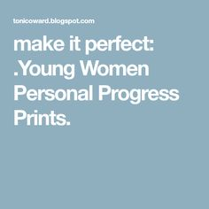 make it perfect: .Young Women Personal Progress Prints.