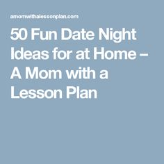 50 Fun Date Night Ideas for at Home – A Mom with a Lesson Plan