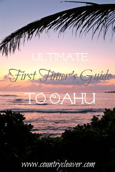 Ultimate First Timer's Guide to Oahu - www.countrycleaver.com What to see and what to skip so you can maximize your Aloha experience!