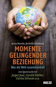 Momente gelingender Beziehung  Für eine neue Beziehungskultur Was die Welt zusammenhält - eine Spurensuche mit Jesper Juul, Gerald Hüther, Gesine Schwan u.a.