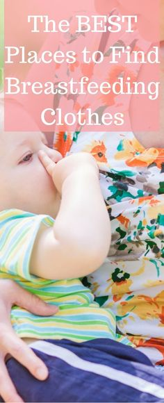 The BEST places to Find Breastfeeding Clothes or Nursing Clothes that are cute and functional! via @clarkscondensed