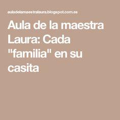 """Aula de la maestra Laura: Cada """"familia"""" en su casita"""