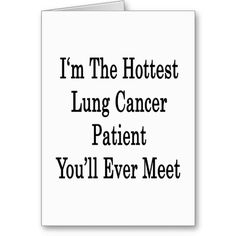 Im The Hottest Lung Cancer Patient Youll Ever Me Greeting Card