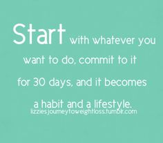 Good advice for weight loss, breaking bad habits, becoming a better person...any lifestyle change you are wanting to make.