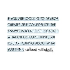 Self Love, Self Acceptance, Self Confidence, Motivation, Inspiration Quotes If you are looking to develop greater self-confidence, the answer is to not stop caring what other people think, but to start caring about what you think. Stop Caring Quotes, All Quotes, Self Love Quotes, People Quotes, Quotes To Live By, Motivational Quotes, Life Quotes, Inspirational Quotes, Opinion Quotes