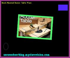 Bench Mounted Router Table Plans 104221 - Woodworking Plans and Projects!
