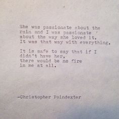 If I didn't have her, there would be no fire in me at all.   Christopher Poindexter