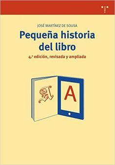 Pequeña historia del libro 4ª ed., revisada y ampliada Biblioteconomía y Administración Cultural: Amazon.es: José Martínez de Sousa: Libros