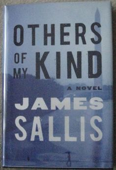 OTHERS OF MY KIND James Sallis. At age eight, Jenny Rowan was abducted and kept for two years in a box beneath her captor's bed. Eventually she escaped and, after living for eighteen months on scraps at the local mall, was put into the foster care system. Suing for emancipation at age sixteen, she became a legal adult. Now she works as a production editor for the local public TV station, and is one of the world's good people. But buried memories are soon revived...