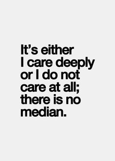 Others - It's either I care deeply or I do not care at all  #Care