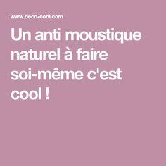 Un anti moustique naturel à faire soi-même c'est cool !