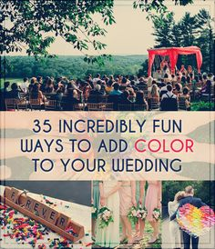 Check our these 35 incredible and creative ways to add color to your wedding.