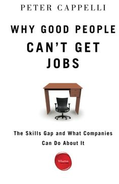 Why Good People Can't Get Jobs: The Skills Gap and What Companies Can Do About It/Peter Cappelli