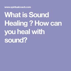 What is Sound Healing ? How can you heal with sound?