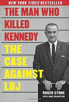 The Man Who Killed Kennedy: The Case Against LBJ: Roger Stone, Mike Colapietro: 9781626363137: Amazon.com: Books
