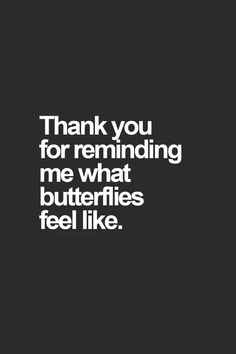 Thank you for reminding me what butterflies feel like.♡