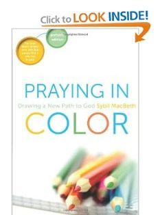 I have taught Sybil's method to several groups. Everyone loved it! No artistic talent required. Doodling encouraged! Praying In Color: Drawing a New Path to God--Portable Edition: Sybil MacBeth: 9781612613536: Amazon.com: Books