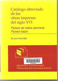 Catálogo abreviado de las obras impresas del siglo XVI : Países de habla alemana, Países Bajos / Klaus Wagner