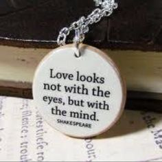 love looks not with the eyes, but with the mind -Shakespeare
