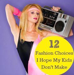 12 Fashion Choices I Hope My Kids Never Make