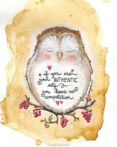 "Words of Wisdom - Owl ""If you are your authentic self, you have no competition"" The Words, Wisdom Quotes, Me Quotes, Famous Quotes, Cover Quotes, Great Quotes, Inspirational Quotes, Motivational, Authentic Self"