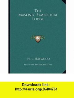 The Masonic Symbolical Lodge (9781163023600) H. L. Haywood , ISBN-10: 1163023604  , ISBN-13: 978-1163023600 ,  , tutorials , pdf , ebook , torrent , downloads , rapidshare , filesonic , hotfile , megaupload , fileserve