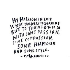 WEDNESDAY WISDOM // The powerful words of Maya Angelou I love the first part to not just survive but thrive