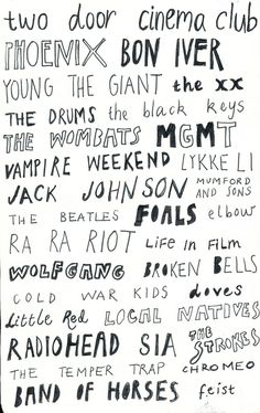 bands to love. two door cinema club, pheonix, bon iver, young the giant, the xx, the drums, the black keys, the wombats, mgmt, vampire weekend, lykke li, jack johnson, mumford and sons, the beatles...