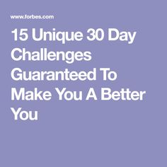 15 Unique 30 Day Challenges Guaranteed To Make You A Better You