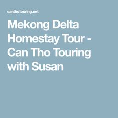 Mekong Delta Homestay Tour - Can Tho Touring with Susan