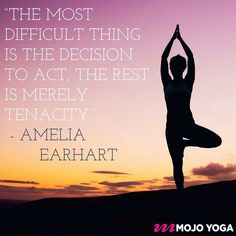 The most difficult thing is the decision to act the rest is merely tenacity. - #AmeliaEarhart  #mojolife #WomensEmpowerment #mymojoyoga #InternationalWomensDay2017 #InternationalWomensDay