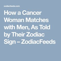 How a Cancer Woman Matches with Men, As Told by Their Zodiac Sign – ZodiacFeeds