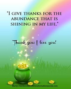 """""""I give thanks for the abundance that is shining in my life."""" Thank you; I love you! Marilyn Gordon.www.lifetransformationsecrets.com"""