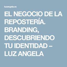 EL NEGOCIO DE LA REPOSTERÍA. BRANDING, DESCUBRIENDO TU IDENTIDAD – LUZ ANGELA