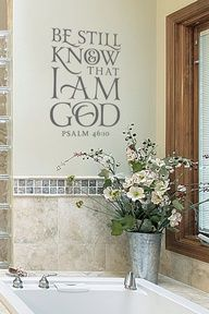 Be Still and Know that I am God Psalm 46:10 wall decal - one of my favorite bible verses