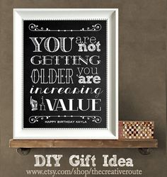 Birthday  Quote Print DIY  GIFT Personalized- You are not getting older you are increasing in value- Editable Text Printable - Instant Print #diy-birthday-gift #birthday-quote